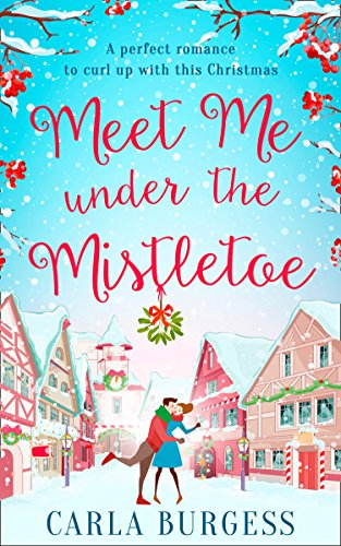 Blog Tour: Review and Extract of Meet Me Under the Mistletoe by Carla Burgess