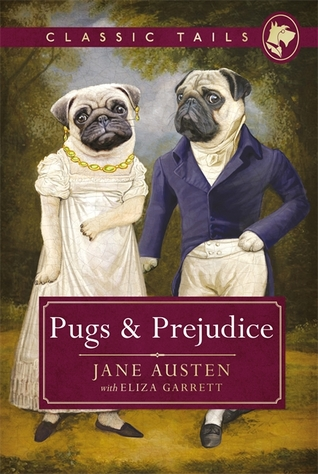 Pugs and Prejudice (Classic Tails 1): Beautifully illustrated classics, as told by the finest breeds! by Eliza Garrett